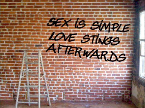 Sex is simple, love stings afterwards