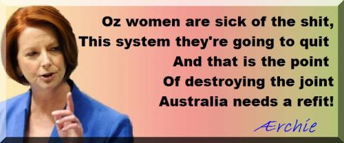 Oz women are sick of the shit, This system they're going to quit  And that is the point  Of destroying the joint Australia needs a refit!