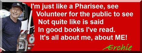 I'm just like a Pharisee, see Volunteer for the public to see Not quite like is said In good books I've read. It's all about me, about ME!