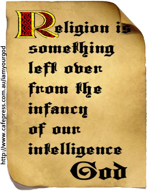 Religion is something left over from the infancy of our intelligence