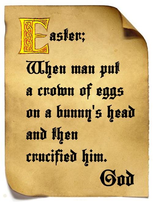 http://iamyourgod.wordpress.com/2014/04/17/god-and-the-easter-bunny/